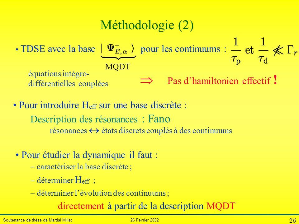 Soutenance de thèse de Martial Millet 26 Février 2002 26 Méthodologie (2) Pour étudier la dynamique il faut – caractériser la base discrète – détermin