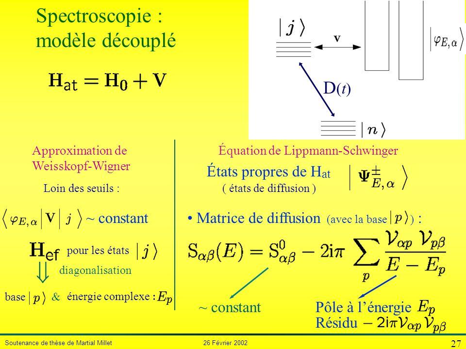 Soutenance de thèse de Martial Millet 26 Février 2002 27 pour les états diagonalisation base énergie complexe & Approximation de Weisskopf-Wigner Loin