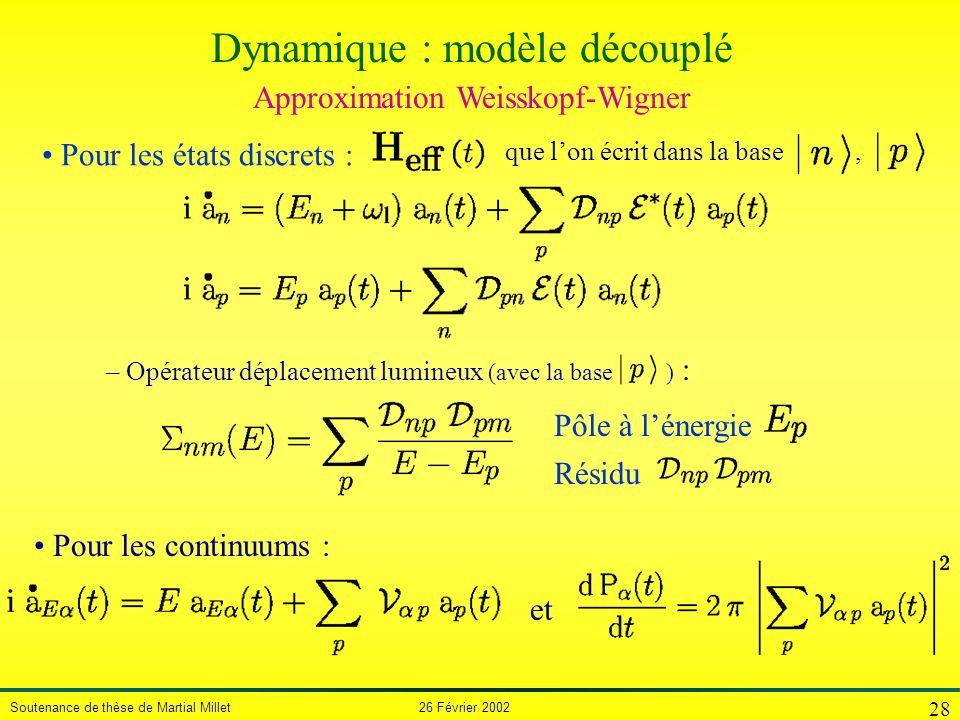 Soutenance de thèse de Martial Millet 26 Février 2002 28 Approximation Weisskopf-Wigner que lon écrit dans la base, Pour les continuums : et Pour les