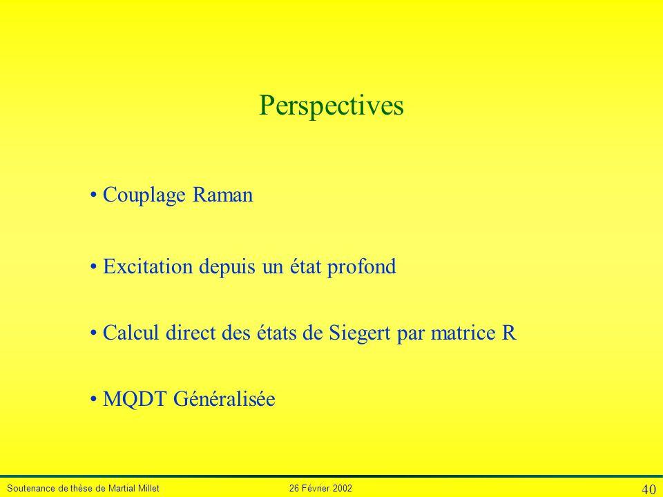 Soutenance de thèse de Martial Millet 26 Février 2002 40 Couplage Raman Excitation depuis un état profond MQDT Généralisée Perspectives Calcul direct