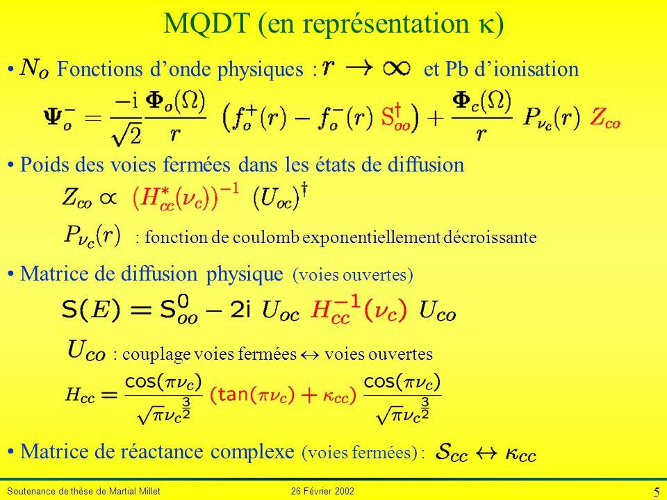 Soutenance de thèse de Martial Millet 26 Février 2002 5 MQDT (en représentation ) Matrice de réactance complexe (voies fermées) : Poids des voies ferm