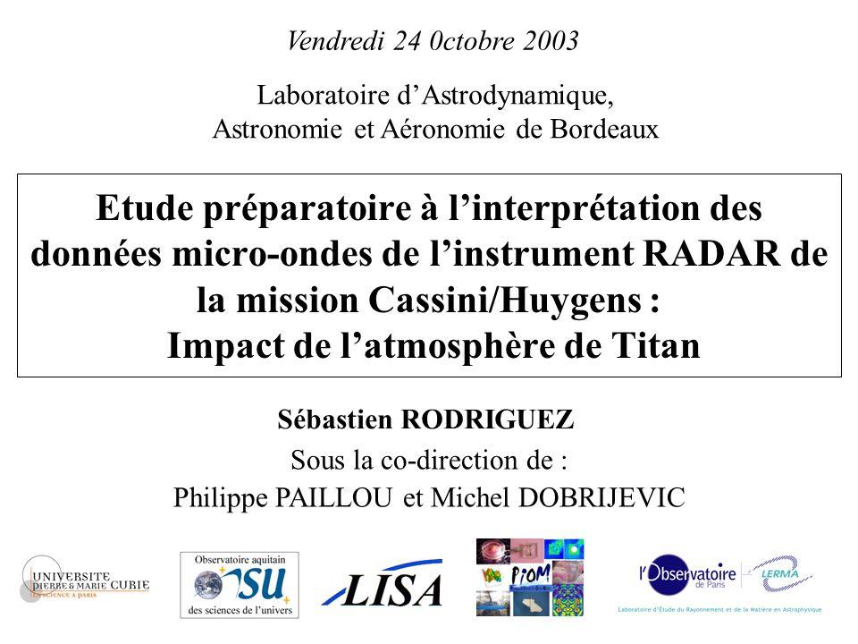 Plan Rodriguez Sébastien - Soutenance de Thèse – L3AB – 24 Octobre 2003 1 1.Introduction - Distribution des aérosols et nature de la surface de Titan - Caractérisation diélectrique 3.Tests de performance de linstrument radar de Cassini 4.Application à la simulation simplifiée du mode altimètre dans le cas dune atmosphère nuageuse 5.