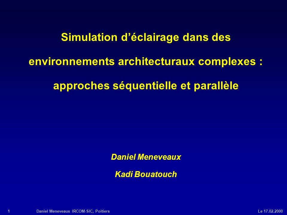 1Daniel Meneveaux IRCOM-SIC, Poitiers Le 17.02.2000 Simulation déclairage dans des environnements architecturaux complexes : approches séquentielle et