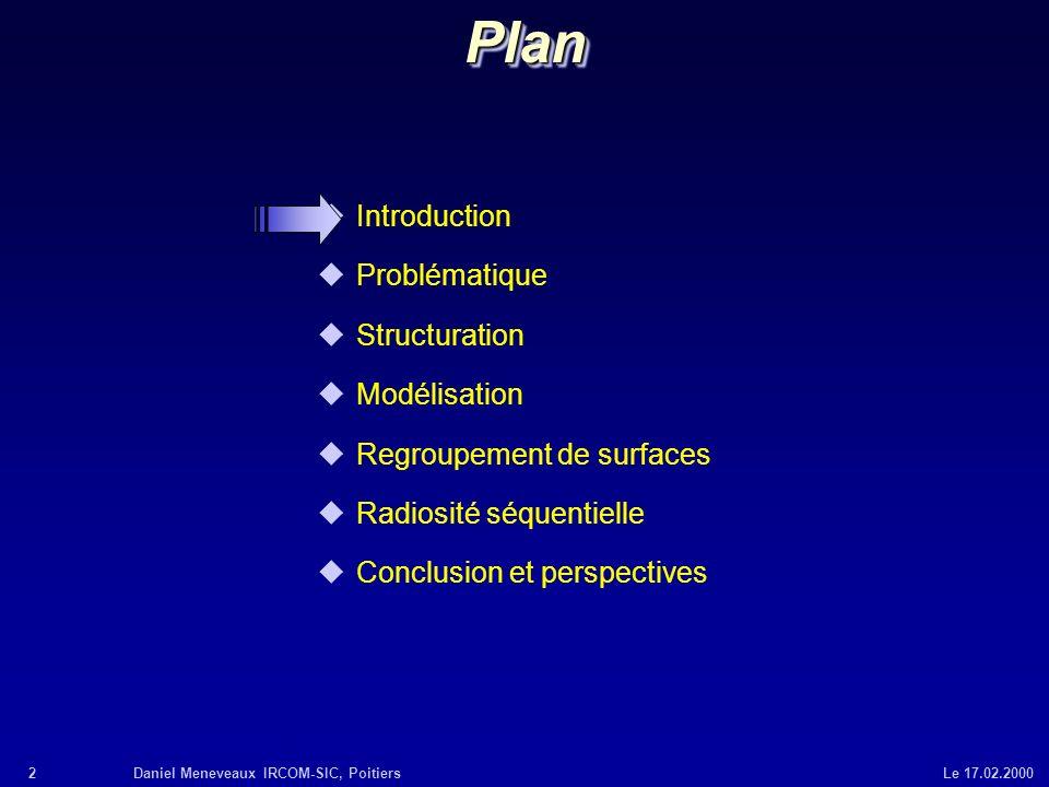 2Daniel Meneveaux IRCOM-SIC, Poitiers Le 17.02.2000PlanPlan uIntroduction uProblématique uStructuration uModélisation uRegroupement de surfaces uRadio