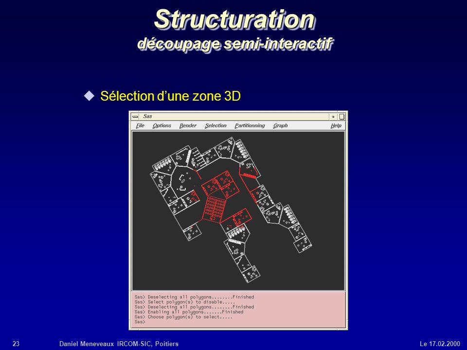 23Daniel Meneveaux IRCOM-SIC, Poitiers Le 17.02.2000 Structuration découpage semi-interactif uSélection dune zone 3D