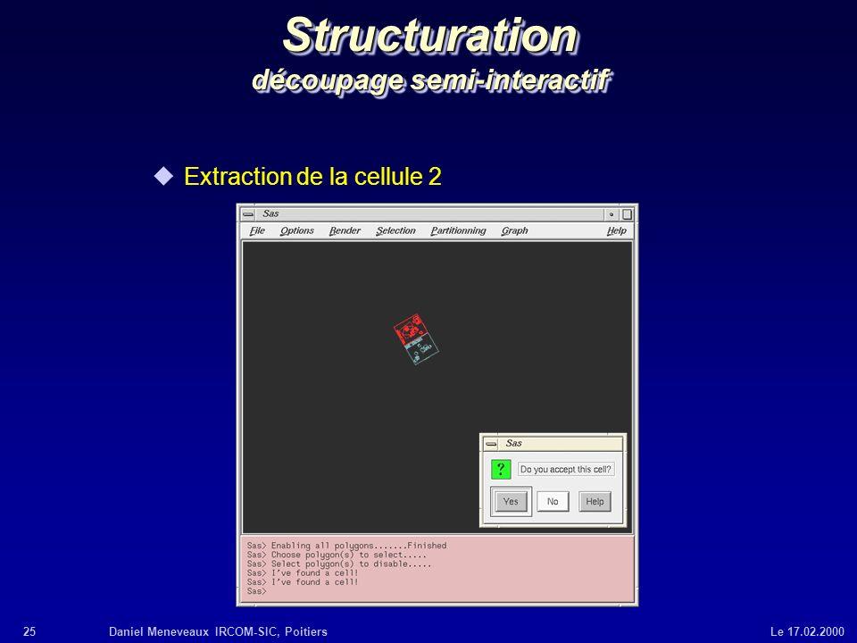 25Daniel Meneveaux IRCOM-SIC, Poitiers Le 17.02.2000 Structuration découpage semi-interactif uExtraction de la cellule 2