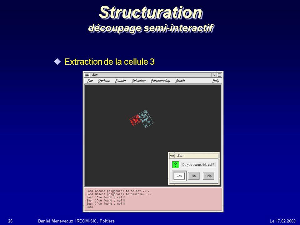 26Daniel Meneveaux IRCOM-SIC, Poitiers Le 17.02.2000 Structuration découpage semi-interactif uExtraction de la cellule 3