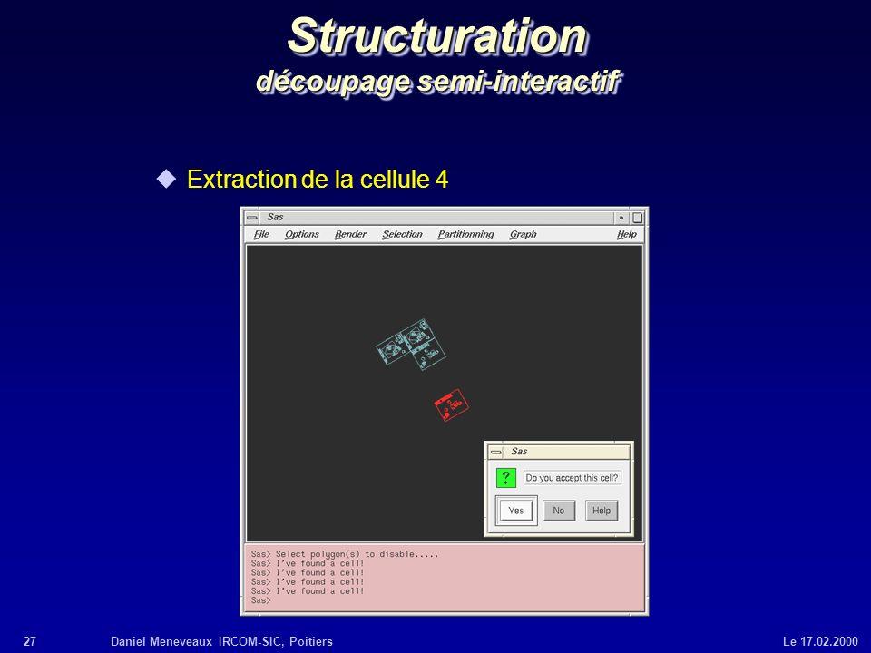 27Daniel Meneveaux IRCOM-SIC, Poitiers Le 17.02.2000 Structuration découpage semi-interactif uExtraction de la cellule 4