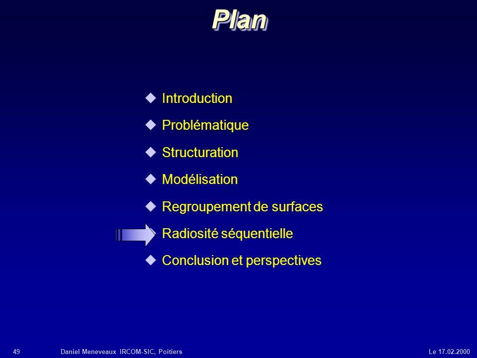49Daniel Meneveaux IRCOM-SIC, Poitiers Le 17.02.2000 uIntroduction uProblématique uStructuration uModélisation uRegroupement de surfaces uRadiosité sé