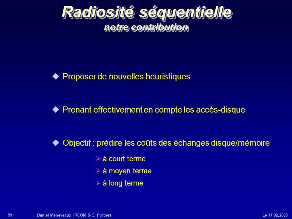 51Daniel Meneveaux IRCOM-SIC, Poitiers Le 17.02.2000 Radiosité séquentielle notre contribution uProposer de nouvelles heuristiques uPrenant effectivem