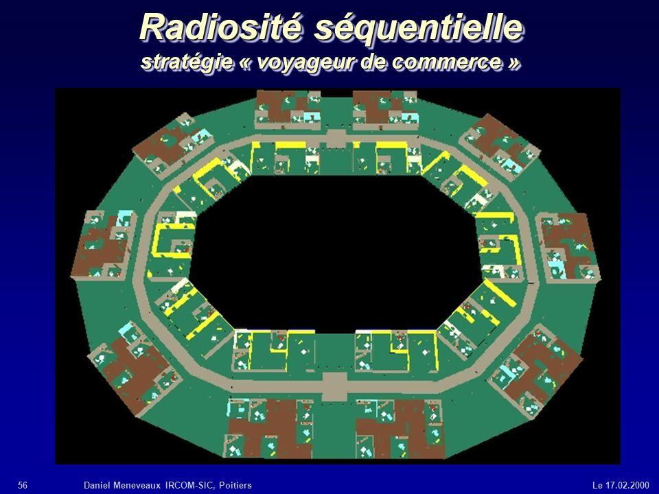 56Daniel Meneveaux IRCOM-SIC, Poitiers Le 17.02.2000 Radiosité séquentielle stratégie « voyageur de commerce »