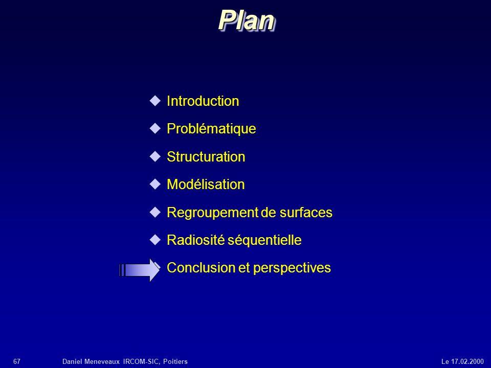 67Daniel Meneveaux IRCOM-SIC, Poitiers Le 17.02.2000 uIntroduction uProblématique uStructuration uModélisation uRegroupement de surfaces uRadiosité sé