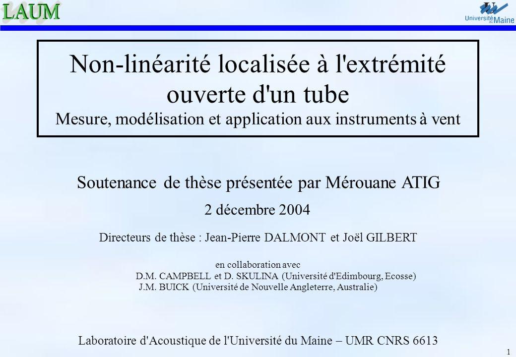1 Non-linéarité localisée à l'extrémité ouverte d'un tube Mesure, modélisation et application aux instruments à vent Soutenance de thèse présentée par