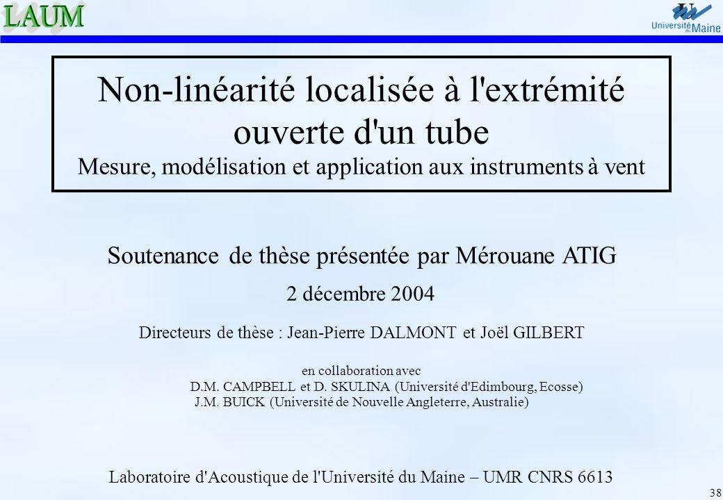 38 Non-linéarité localisée à l'extrémité ouverte d'un tube Mesure, modélisation et application aux instruments à vent Soutenance de thèse présentée pa