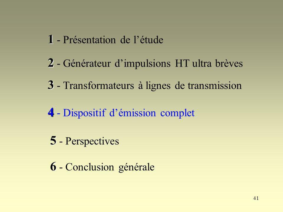 41 1 1 - Présentation de létude 2 2 - Générateur dimpulsions HT ultra brèves 3 3 - Transformateurs à lignes de transmission 4 4 - Dispositif démission