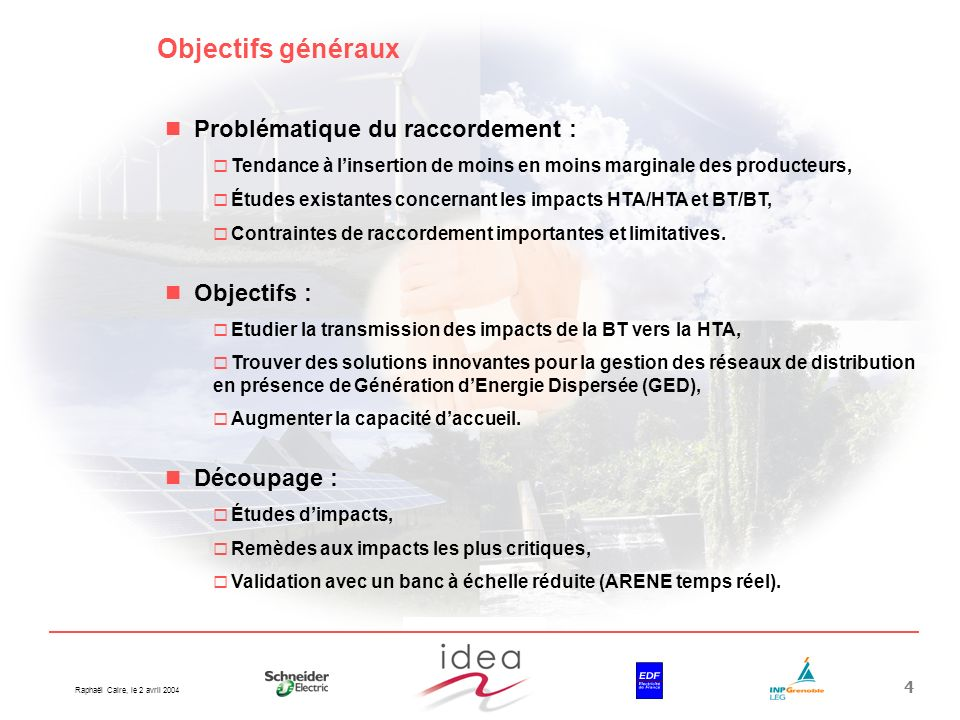 Raphaël Caire, le 2 avril 2004 4 Objectifs généraux Problématique du raccordement : Tendance à linsertion de moins en moins marginale des producteurs,