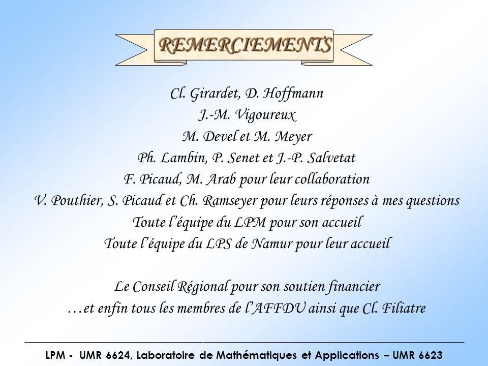 LPM - UMR 6624, Laboratoire de Mathématiques et Applications – UMR 6623 REMERCIEMENTS Cl. Girardet, D. Hoffmann J.-M. Vigoureux M. Devel et M. Meyer P
