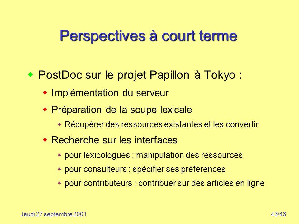 43/43Jeudi 27 septembre 2001 Perspectives à court terme PostDoc sur le projet Papillon à Tokyo : Implémentation du serveur Préparation de la soupe lex