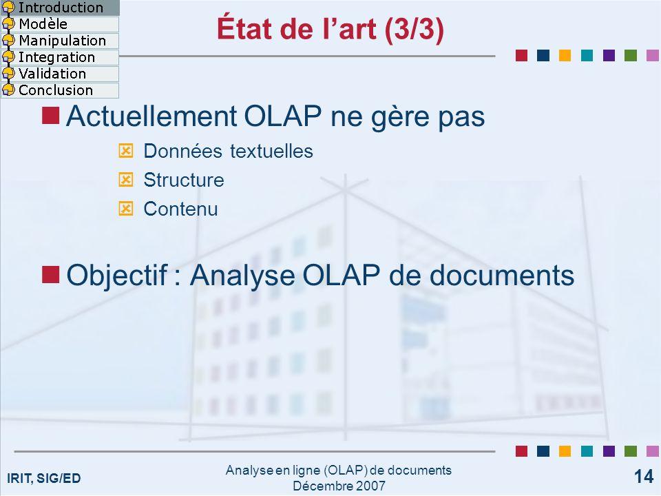 IRIT, SIG/ED Analyse en ligne (OLAP) de documents Décembre 2007 14 État de lart (3/3) Actuellement OLAP ne gère pas Données textuelles Structure Conte