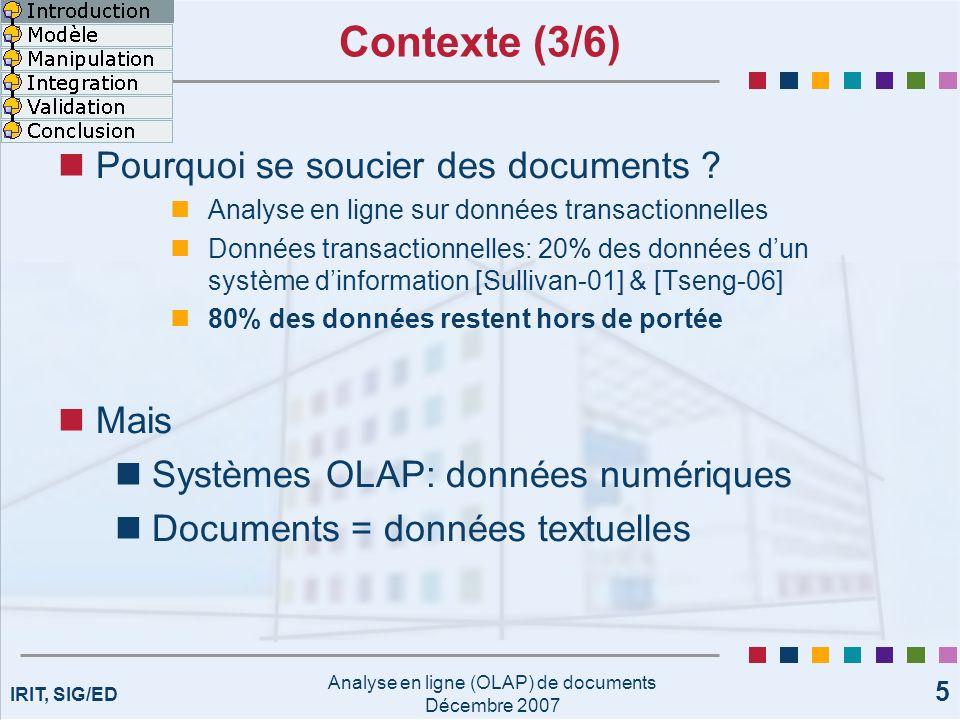 IRIT, SIG/ED Analyse en ligne (OLAP) de documents Décembre 2007 6 Contexte (4/6) XML: permet de structurer des documents Extended Markup Language Format de description Possède une grammaire descriptive (DTD) Permet de définir sa structure