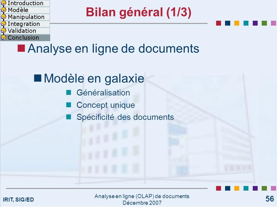 IRIT, SIG/ED Analyse en ligne (OLAP) de documents Décembre 2007 56 Bilan général (1/3) Analyse en ligne de documents Modèle en galaxie Généralisation