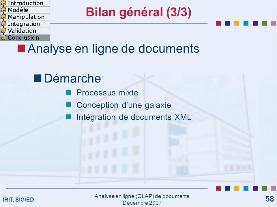 IRIT, SIG/ED Analyse en ligne (OLAP) de documents Décembre 2007 58 Bilan général (3/3) Analyse en ligne de documents Démarche Processus mixte Concepti