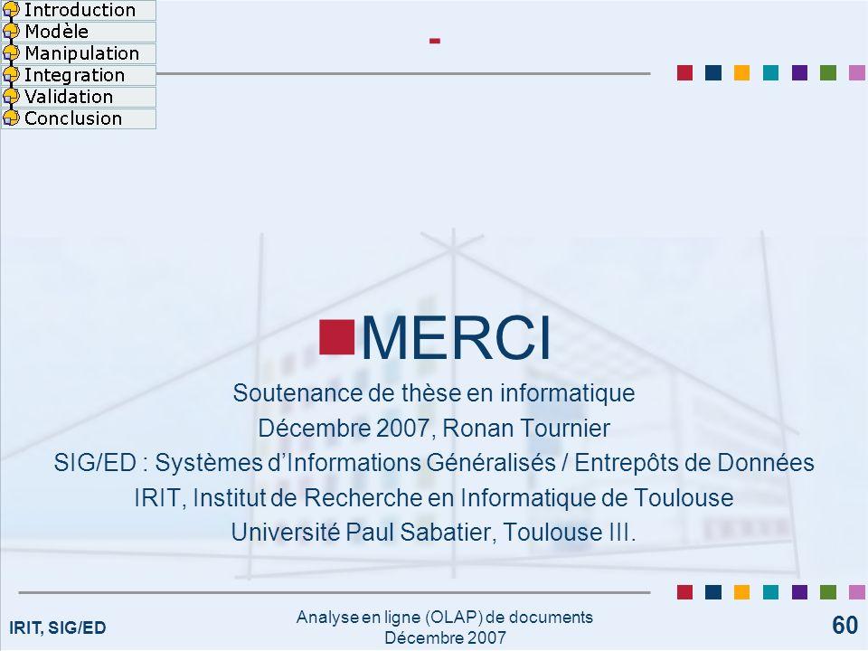 IRIT, SIG/ED Analyse en ligne (OLAP) de documents Décembre 2007 60 - MERCI Soutenance de thèse en informatique Décembre 2007, Ronan Tournier SIG/ED :