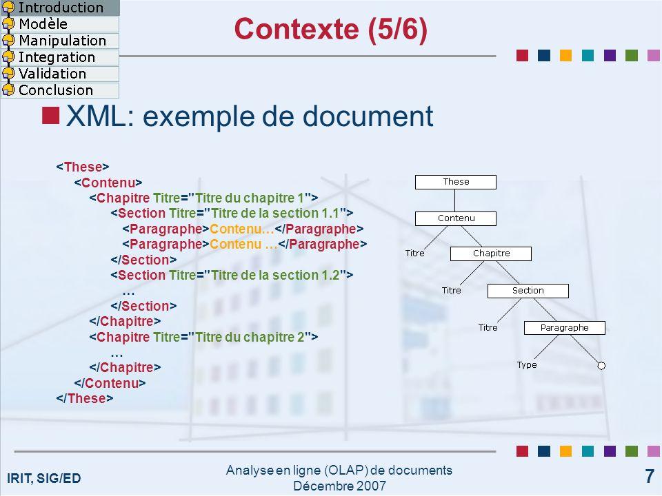 IRIT, SIG/ED Analyse en ligne (OLAP) de documents Décembre 2007 7 Contexte (5/6) XML: exemple de document Contenu… … …