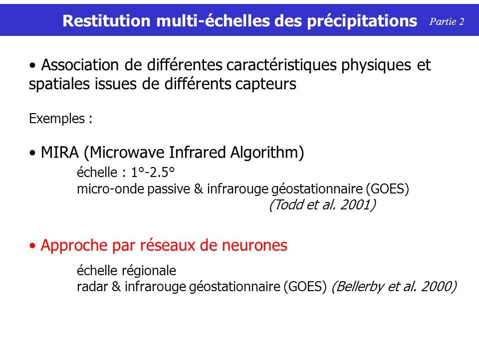 Restitution multi-échelles des précipitations Partie 2 Exemples : MIRA (Microwave Infrared Algorithm) échelle : 1°-2.5° micro-onde passive & infrarouge géostationnaire (GOES) (Todd et al.