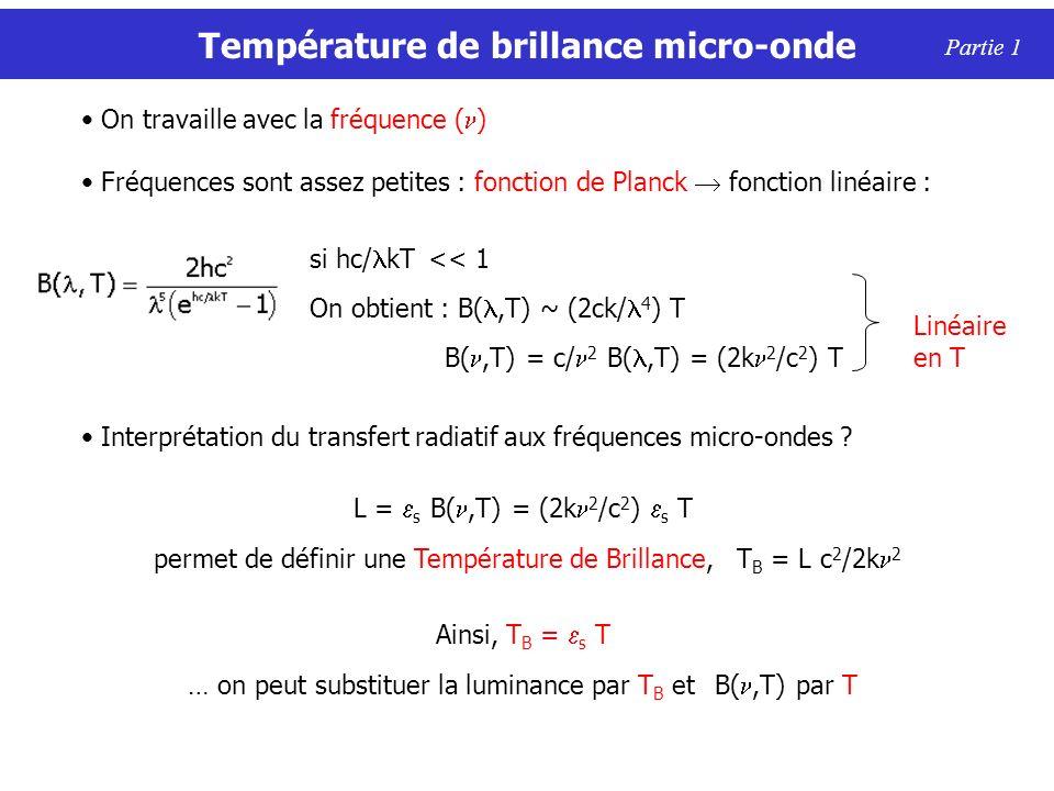 On travaille avec la fréquence ( ) Fréquences sont assez petites : fonction de Planck fonction linéaire : si hc/ kT << 1 On obtient : B(,T) ~ (2ck/ 4 ) T B(,T) = c/ 2 B(,T) = (2k 2 /c 2 ) T Linéaire en T Interprétation du transfert radiatif aux fréquences micro-ondes .