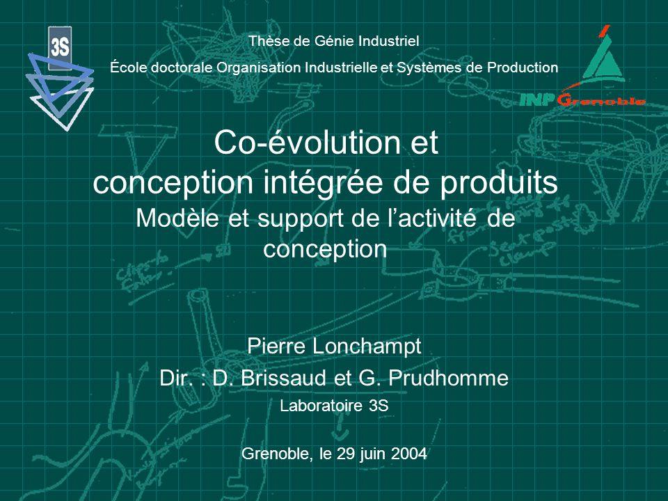Co-évolution et conception intégrée de produits Modèle et support de lactivité de conception Pierre Lonchampt Dir. : D. Brissaud et G. Prudhomme Labor
