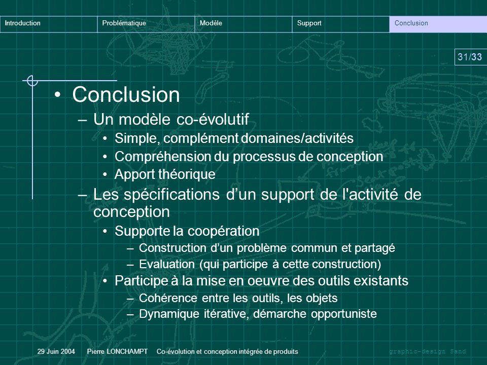 graphic-design Sand IntroductionProblématiqueModèleSupportConclusion 31/33 29 Juin 2004 Pierre LONCHAMPT Co-évolution et conception intégrée de produi