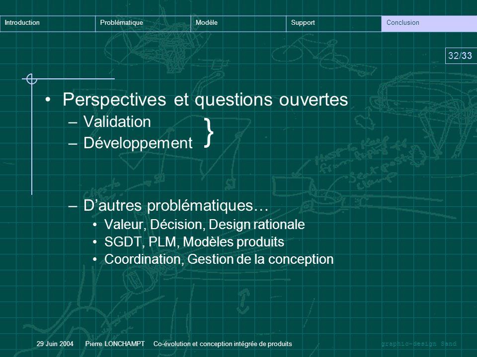 graphic-design Sand IntroductionProblématiqueModèleSupportConclusion 32/33 29 Juin 2004 Pierre LONCHAMPT Co-évolution et conception intégrée de produi