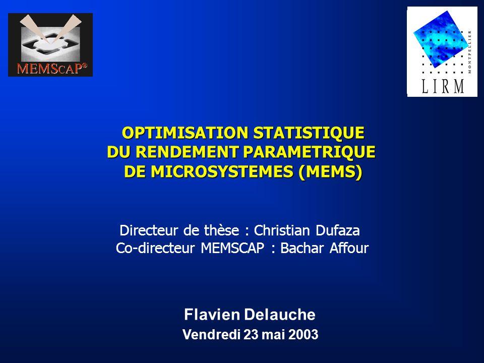 2 Cadre de la thèse Sujet : Partenaires : Concevoir un algorithme innovant permettant loptimisation statistique du rendement paramétrique de MEMS, le valider par son implémentation logicielle.