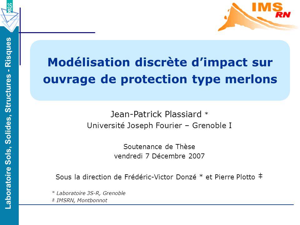 1/55 Modélisation discrète dimpact sur ouvrage de protection type merlons Jean-Patrick Plassiard * Université Joseph Fourier – Grenoble I Soutenance d