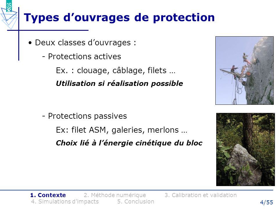 4/55 Types douvrages de protection Deux classes douvrages : - Protections actives Ex. : clouage, câblage, filets … Utilisation si réalisation possible