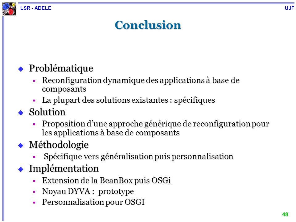 LSR - ADELE UJF 48 Conclusion Problématique Problématique Reconfiguration dynamique des applications à base de composants Reconfiguration dynamique de
