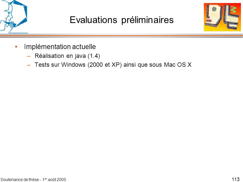 Soutenance de thèse - 1 er août 2005 114 Evaluations préliminaires Implémentation actuelle –Réalisation en java (1.4) –Tests sur Windows (2000 et XP) ainsi que sous Mac OS X Consommation de ressources mémoire –Exécution de 5000 contexteurs –Entre 40 et 70 Ko par contexteur