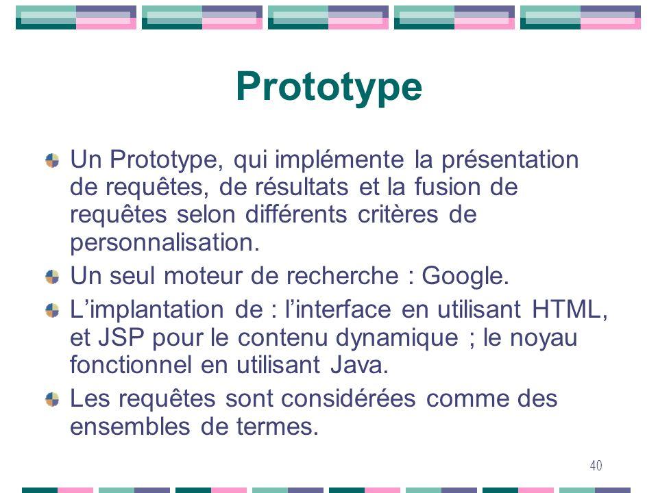 40 Prototype Un Prototype, qui implémente la présentation de requêtes, de résultats et la fusion de requêtes selon différents critères de personnalisa