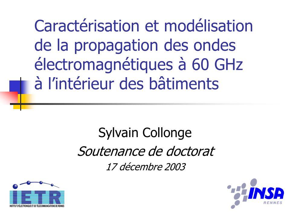 Caractérisation et modélisation de la propagation des ondes électromagnétiques à 60 GHz à lintérieur des bâtiments Sylvain Collonge Soutenance de doct