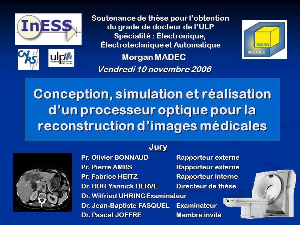 Conception, simulation et réalisation dun processeur optique pour la reconstruction dimages médicales Morgan MADEC Vendredi 10 novembre 2006 Soutenanc