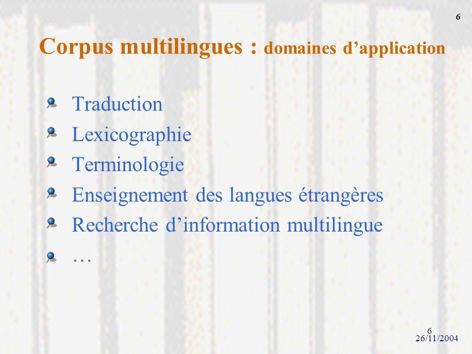 6 Traduction Lexicographie Terminologie Enseignement des langues étrangères Recherche dinformation multilingue … Corpus multilingues : domaines dappli