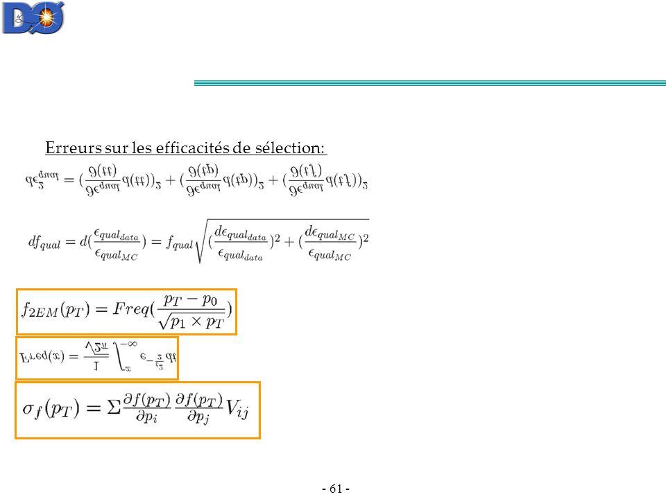 - 61 - Erreurs sur les efficacités de sélection: