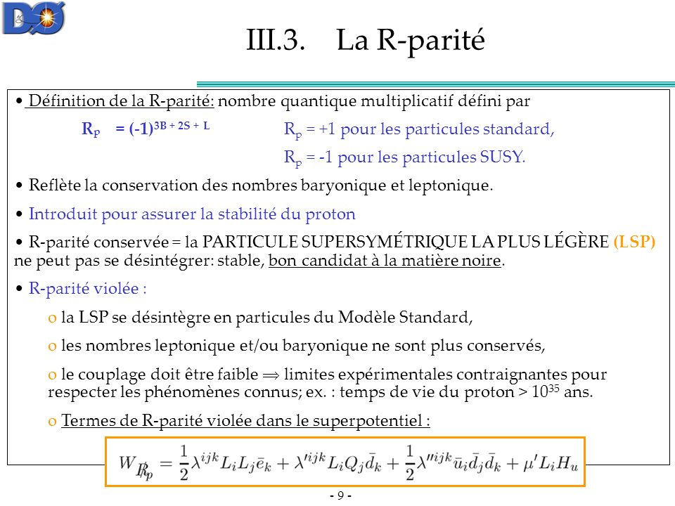 - 10 - Les couplages de R-parité violée Les couplages particules SUSY- particules standard sont classés en 3 catégories: - λ ijk (états finaux leptoniques), - λ ijk (états finaux semi-leptoniques) - λ ijk (états finaux hadroniques).