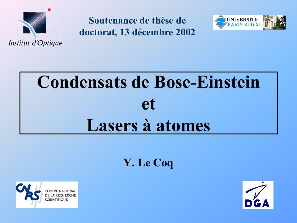 Condensats de Bose-Einstein et Lasers à atomes Y. Le Coq Soutenance de thèse de doctorat, 13 décembre 2002
