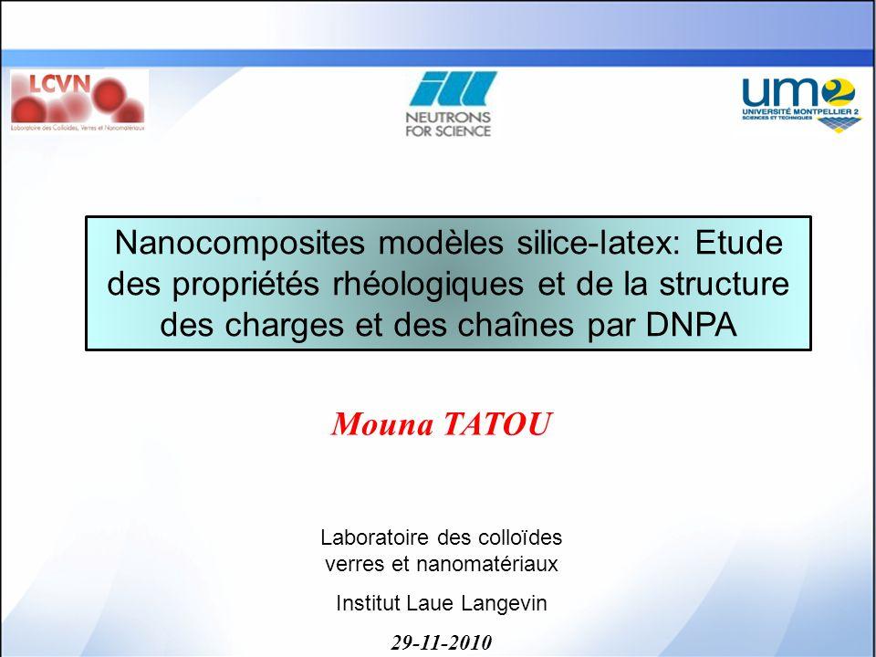 Nanocomposites modèles silice-latex: Etude des propriétés rhéologiques et de la structure des charges et des chaînes par DNPA Mouna TATOU Laboratoire
