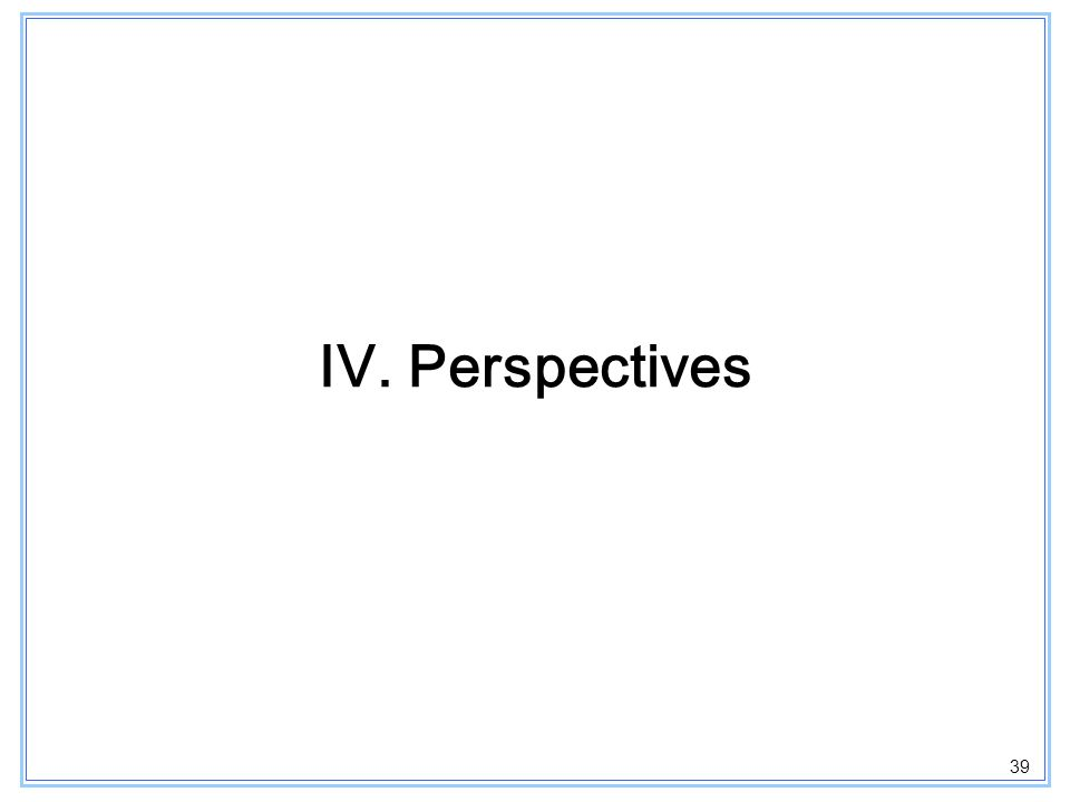 39 IV. Perspectives