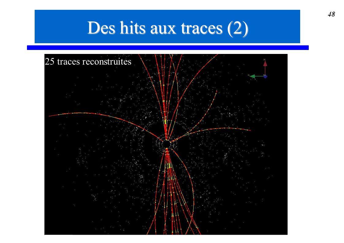 48 Des hits aux traces (2) 25 traces reconstruites