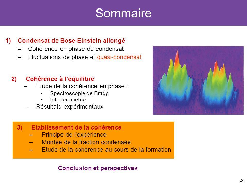 26 Sommaire 1)Condensat de Bose-Einstein allongé –Cohérence en phase du condensat –Fluctuations de phase et quasi-condensat 3)Etablissement de la cohé