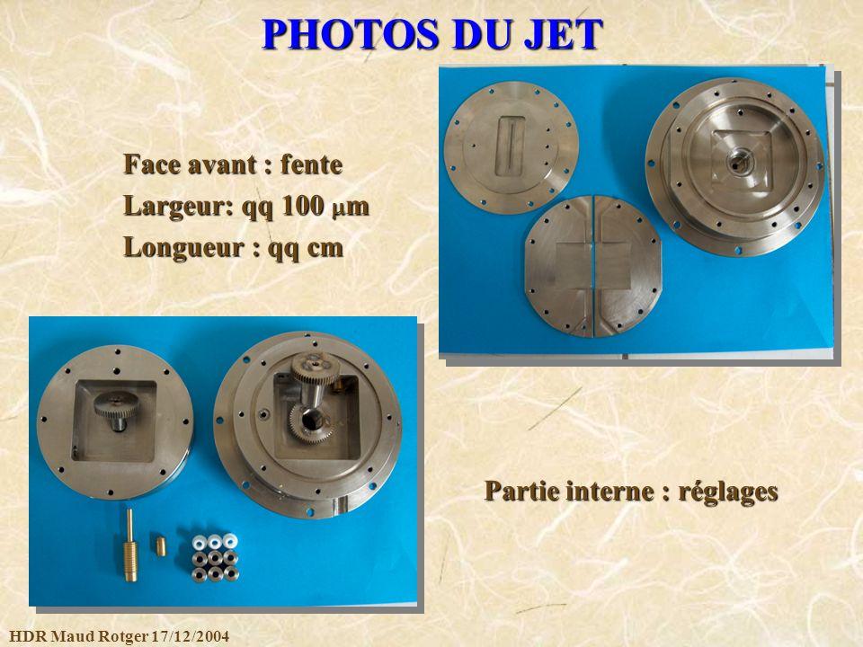 HDR Maud Rotger 17/12/2004 PHOTOS DU JET Face avant : fente Largeur: qq 100 m Longueur : qq cm Partie interne : réglages